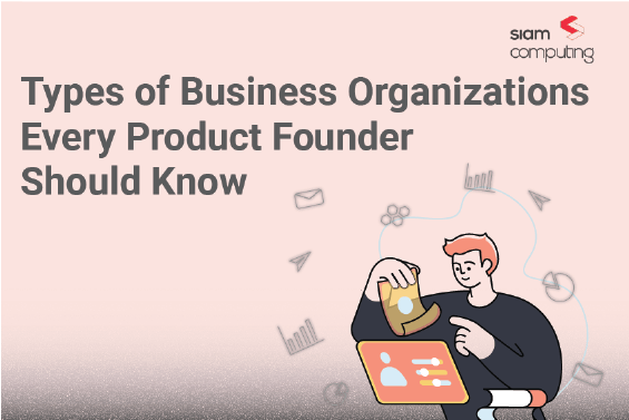 Types of Business Organizations Every Product Founder Should Know (1)